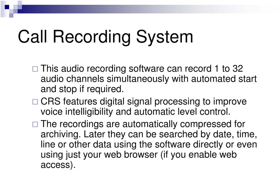 CRS features digital signal processing to improve voice intelligibility and automatic level control.