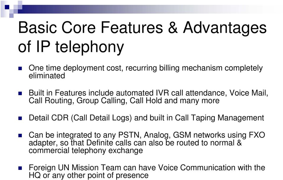 Logs) and built in Call Taping Management Can be integrated to any PSTN, Analog, GSM networks using FXO adapter, so that Definite calls can