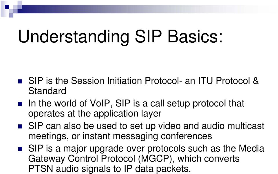 up video and audio multicast meetings, or instant messaging conferences SIP is a major upgrade over