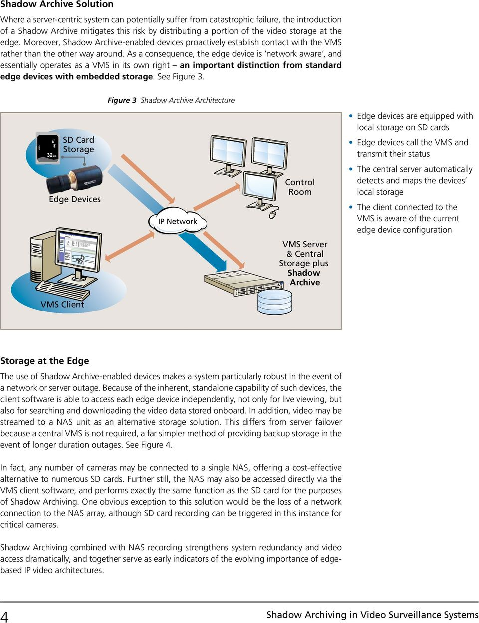 As a consequence, the edge device is network aware, and essentially operates as a VMS in its own right an important distinction from standard edge devices with embedded storage. See Figure 3.