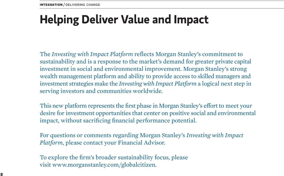 Morgan Stanley s strong wealth management platform and ability to provide access to skilled managers and investment strategies make the Investing with Impact Platform a logical next step in serving