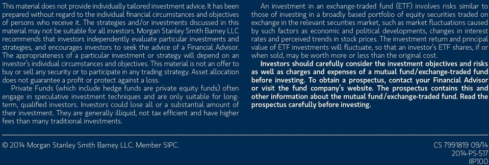 Morgan Stanley Smith Barney LLC recommends that investors independently evaluate particular investments and strategies, and encourages investors to seek the advice of a Financial Advisor.