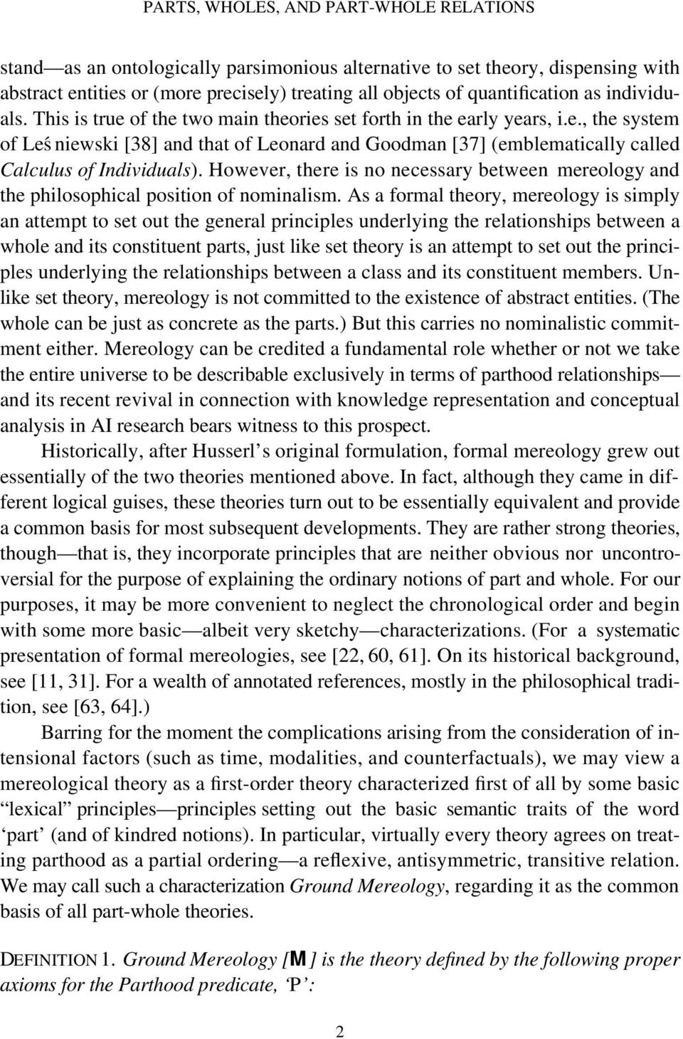 However, there is no necessary between mereology and the philosophical position of nominalism.