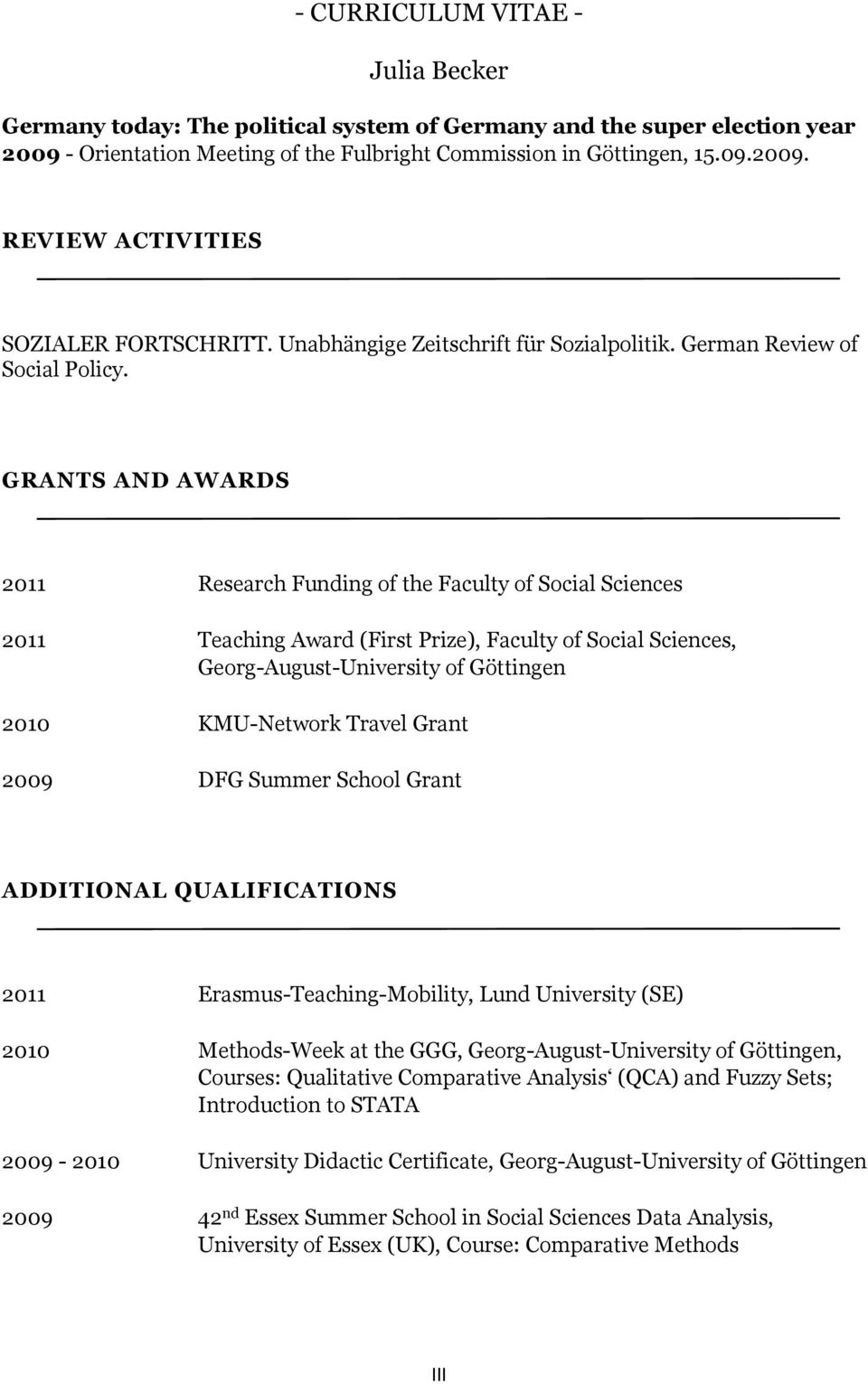 GRANTS AND AWARDS 2011 Research Funding of the Faculty of Social Sciences 2011 Teaching Award (First Prize), Faculty of Social Sciences, Georg-August-University of Göttingen 2010 KMU-Network Travel