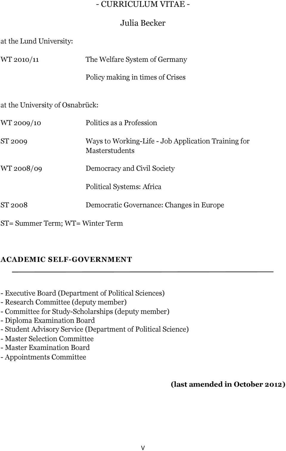 WT= Winter Term ACADEMIC SELF-GOVERNMENT - Executive Board (Department of Political Sciences) - Research Committee (deputy member) - Committee for Study-Scholarships (deputy member) -