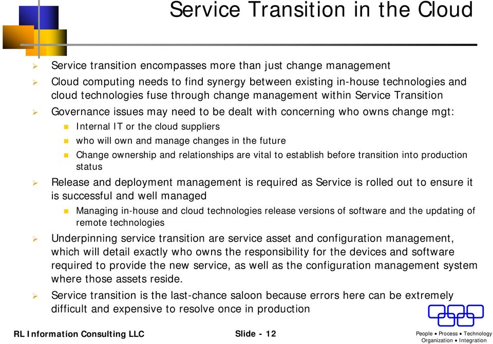 in the future Change ownership and relationships are vital to establish before transition into production status Release and deployment management is required as Service is rolled out to ensure it is
