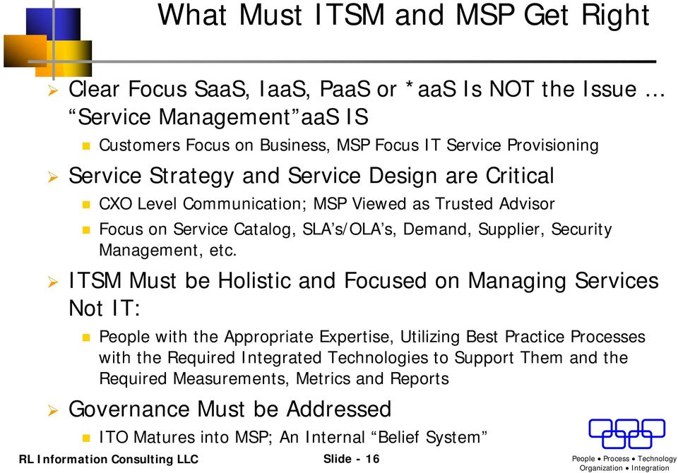 etc. ITSM Must be Holistic and Focused on Managing Services Not IT: People with the Appropriate Expertise, Utilizing Best Practice Processes with the Required Integrated