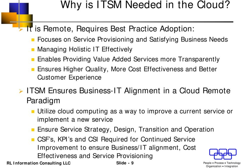 Services more Transparently Ensures Higher Quality, More Cost Effectiveness and Better Customer Experience ITSM Ensures Business-IT Alignment in a Cloud Remote Paradigm