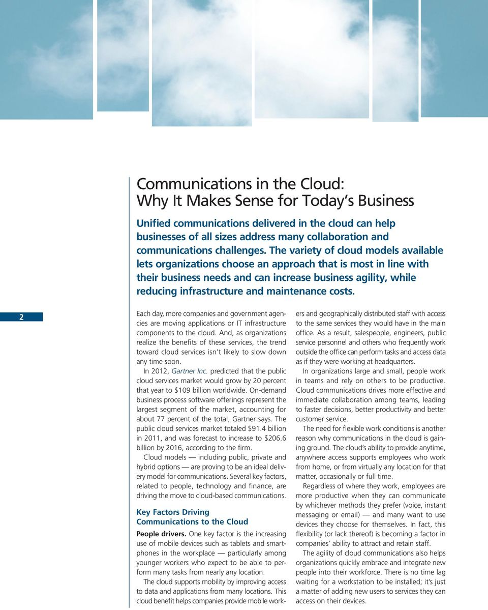 The variety of cloud models available lets organizations choose an approach that is most in line with their business needs and can increase business agility, while reducing infrastructure and