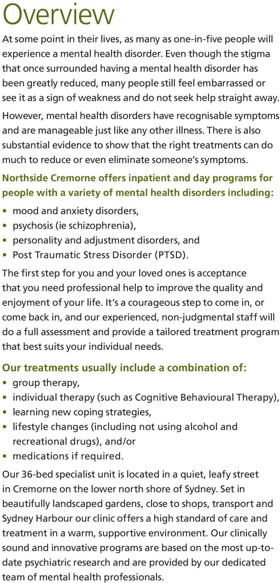 away. However, mental health disorders have recognisable symptoms and are manageable just like any other illness.