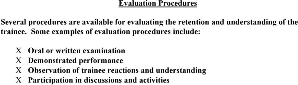 Some examples of evaluation procedures include: Χ Oral or written examination Χ