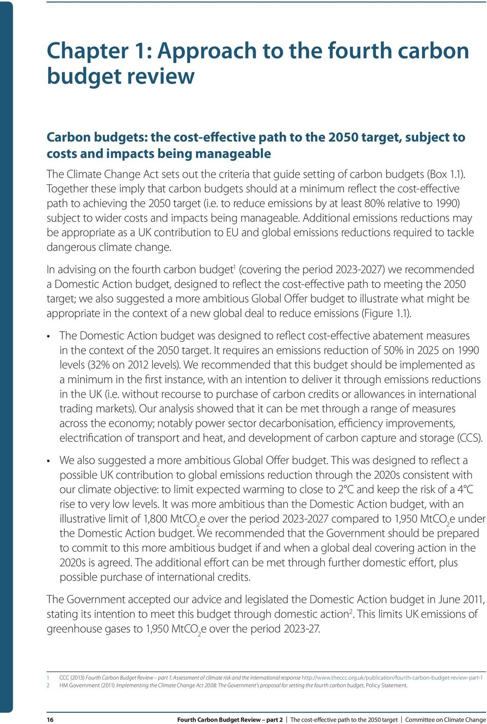 Additional emissions reductions may be appropriate as a UK contribution to EU and global emissions reductions required to tackle dangerous climate change.