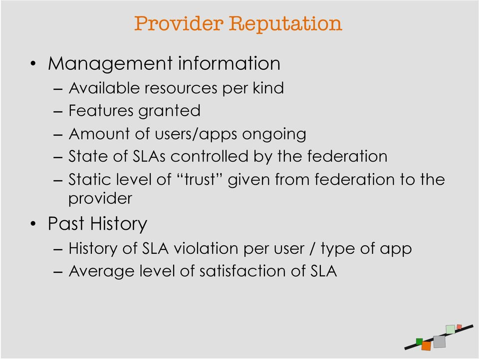 federation Static level of trust given from federation to the provider Past
