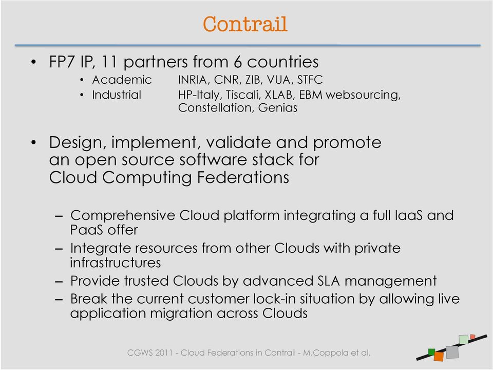 Comprehensive Cloud platform integrating a full IaaS and PaaS offer Integrate resources from other Clouds with private infrastructures