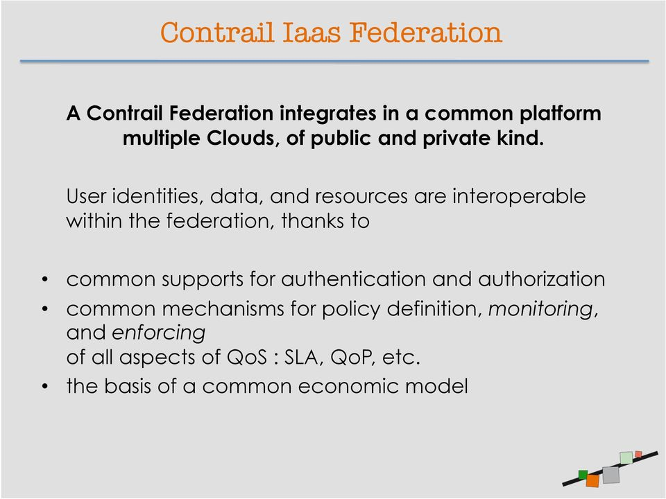 User identities, data, and resources are interoperable within the federation, thanks to common