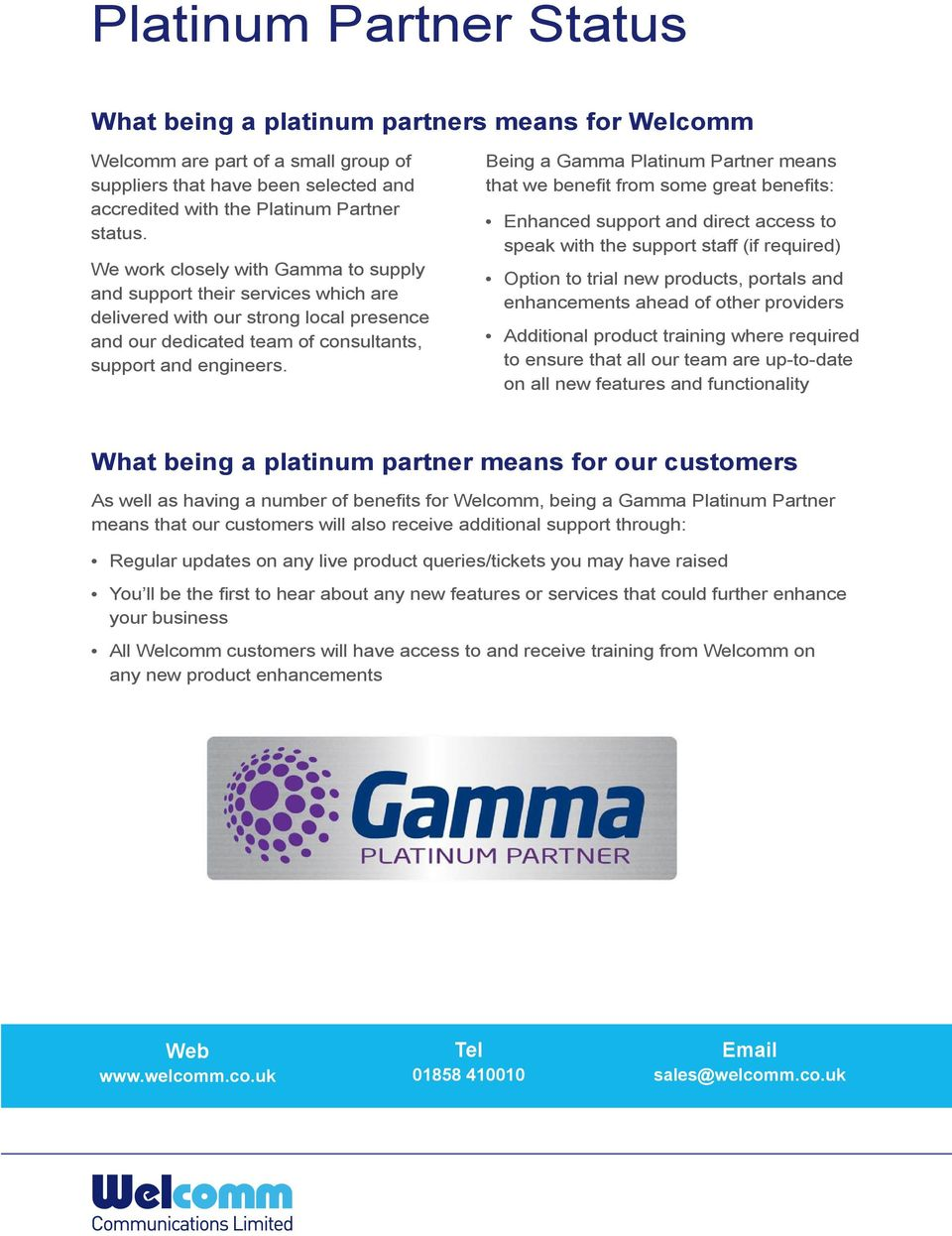 Being a Gamma Platinum Partner means that we benefit from some great benefits: Enhanced support and direct access to speak with the support staff (if required) Option to trial new products, portals