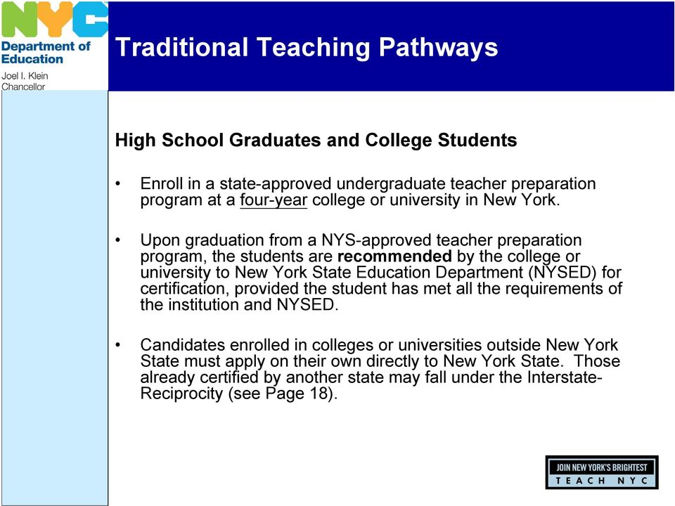 Upon graduation from a NYS-approved teacher preparation program, the students are recommended by the college or university to New York State Education Department (NYSED)