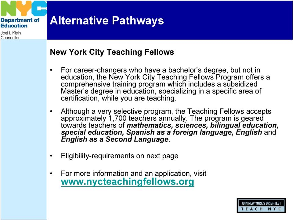Although a very selective program, the Teaching Fellows accepts approximately 1,700 teachers annually.