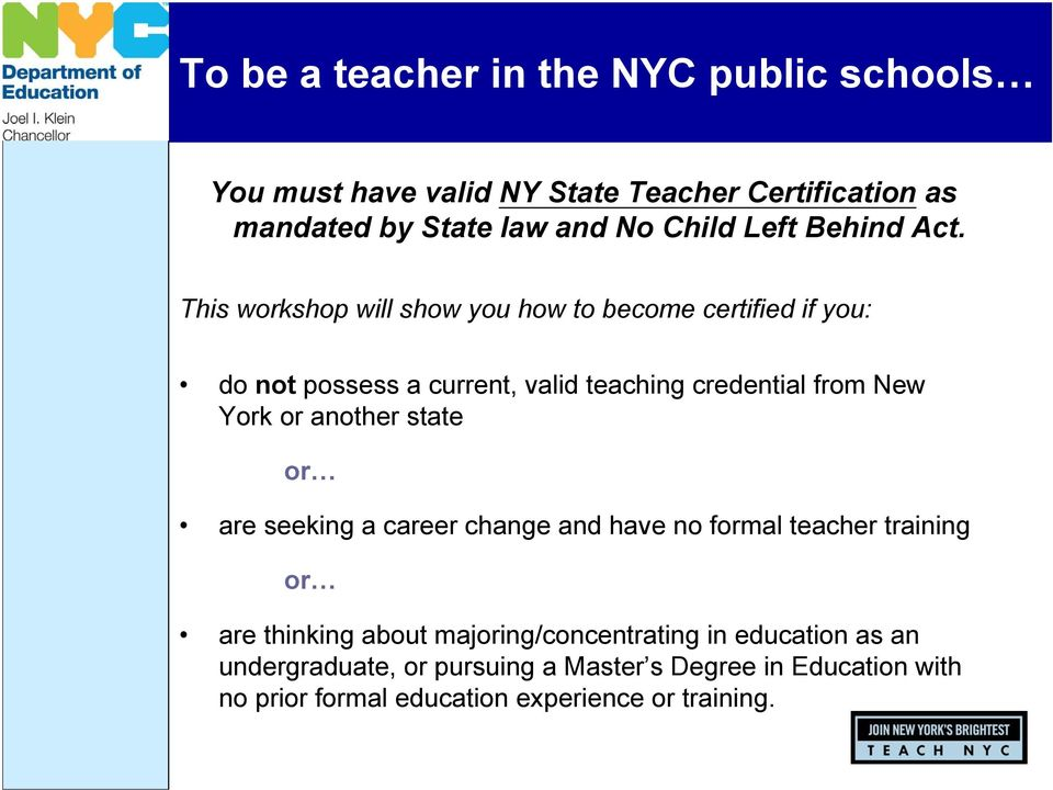 This workshop will show you how to become certified if you: do not possess a current, valid teaching credential from New York or