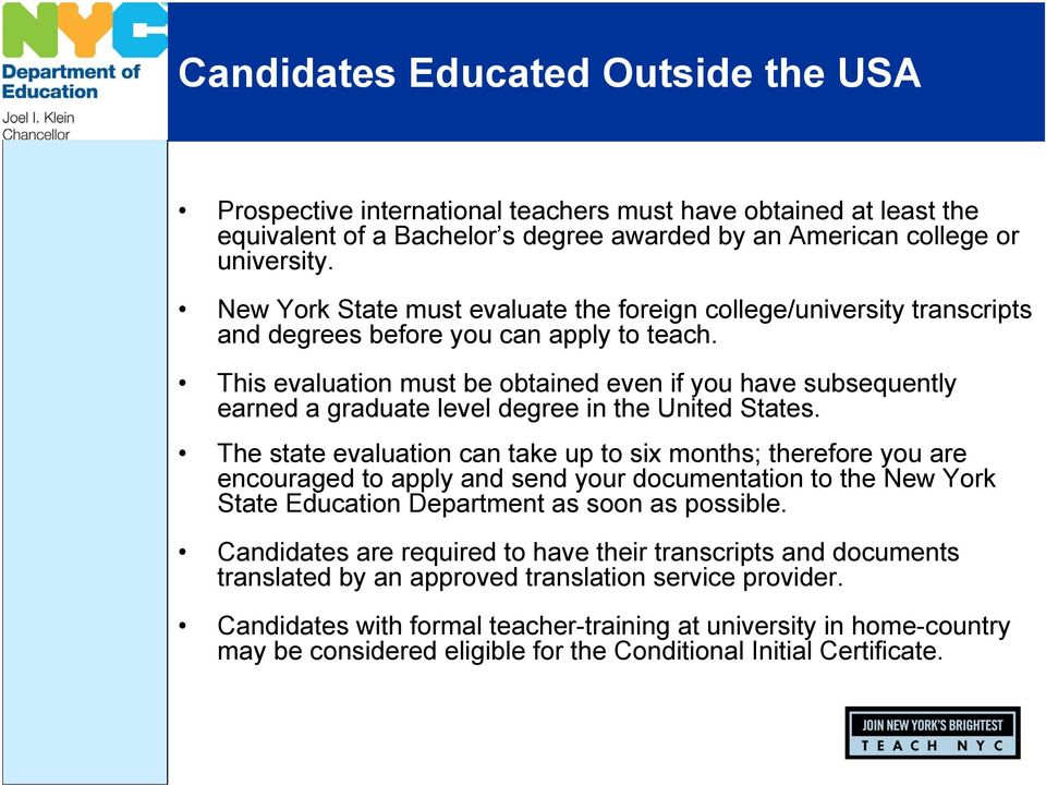 This evaluation must be obtained even if you have subsequently earned a graduate level degree in the United States.