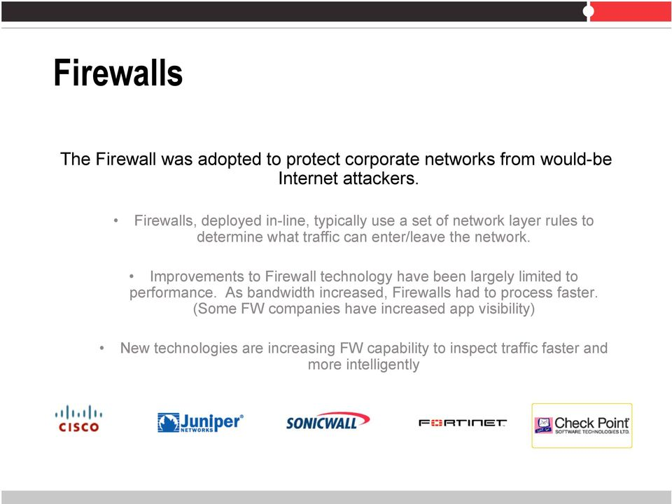 Improvements to Firewall technology have been largely limited to performance.