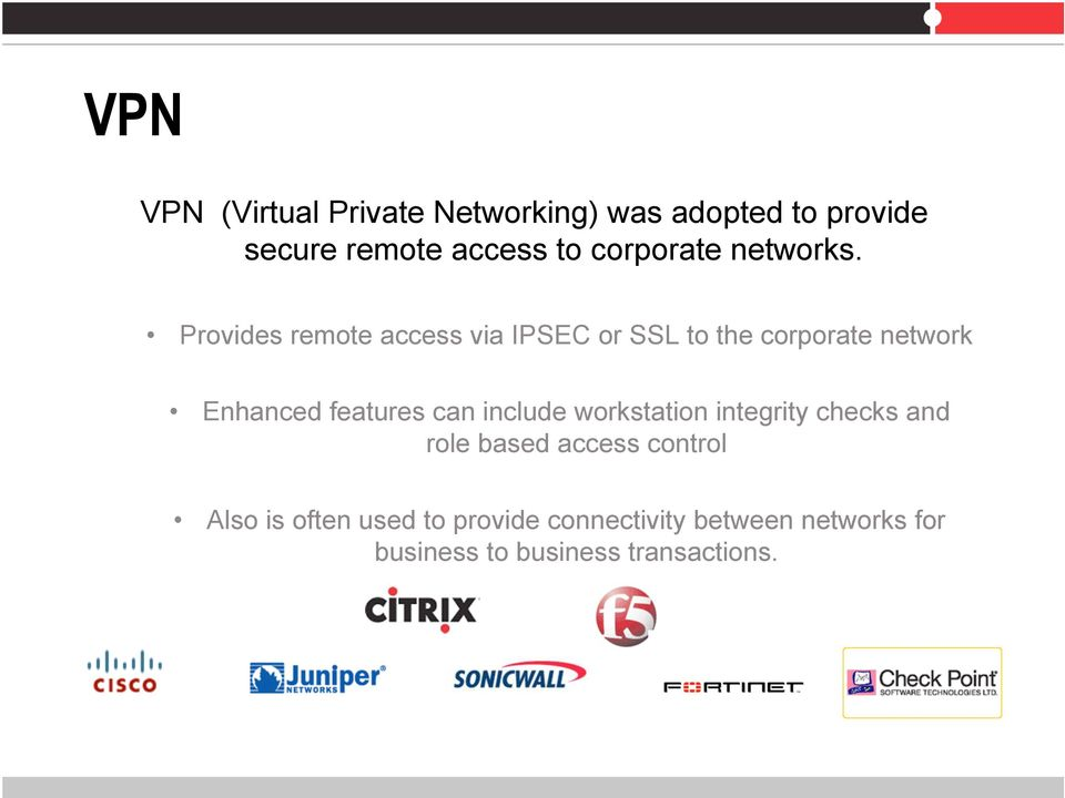 Provides remote access via IPSEC or SSL to the corporate network Enhanced features can