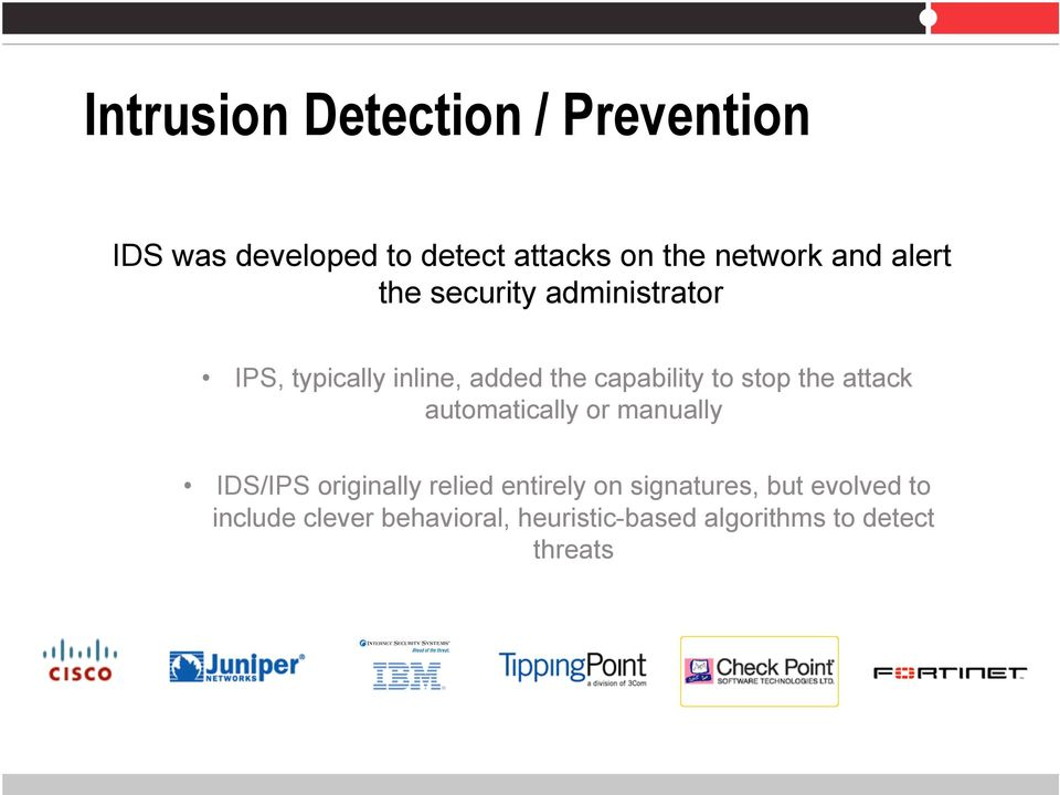 stop the attack automatically or manually IDS/IPS originally relied entirely on