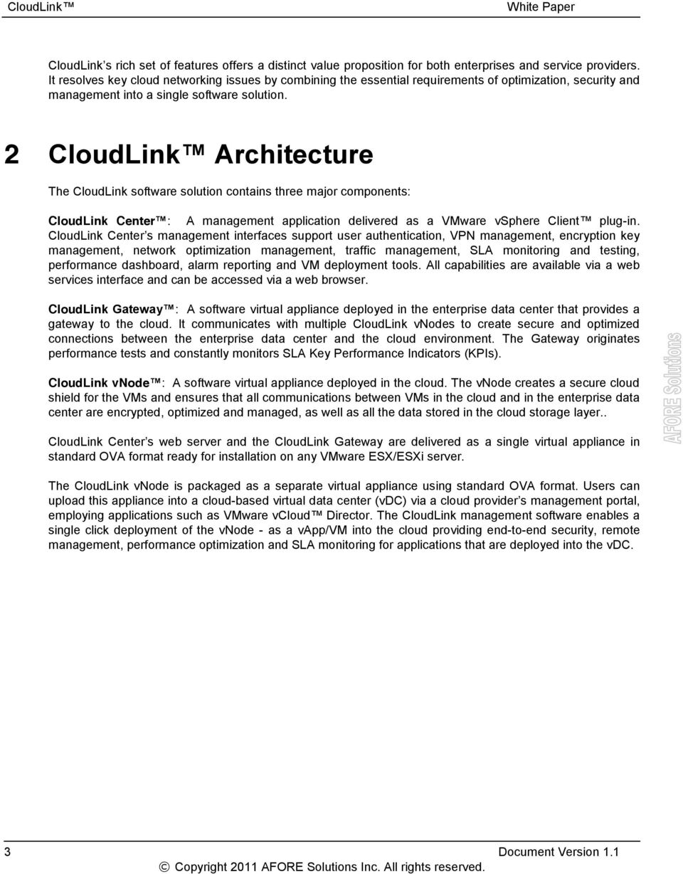 2 CloudLink Architecture The CloudLink software solution contains three major components: CloudLink Center : A management application delivered as a VMware vsphere Client plug-in.