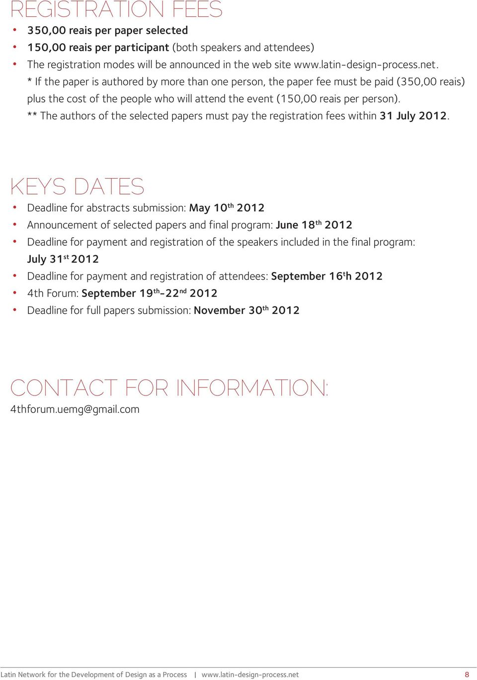** The authors of the selected papers must pay the registration fees within 31 July 2012.