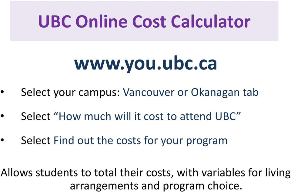 will it cost to attend UBC Select Find out the costs for your