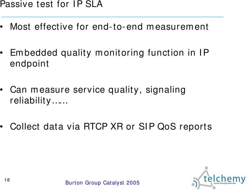 IP endpoint Can measure service quality, signaling
