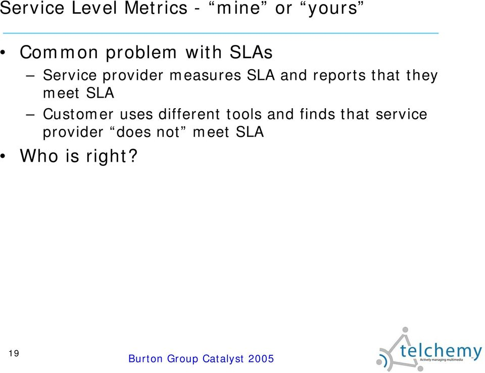that they meet SLA Customer uses different tools and
