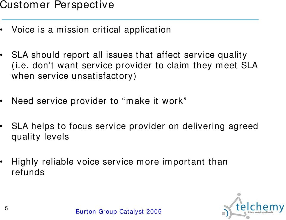 t service quality (i.e. don t want service provider to claim they meet SLA when service