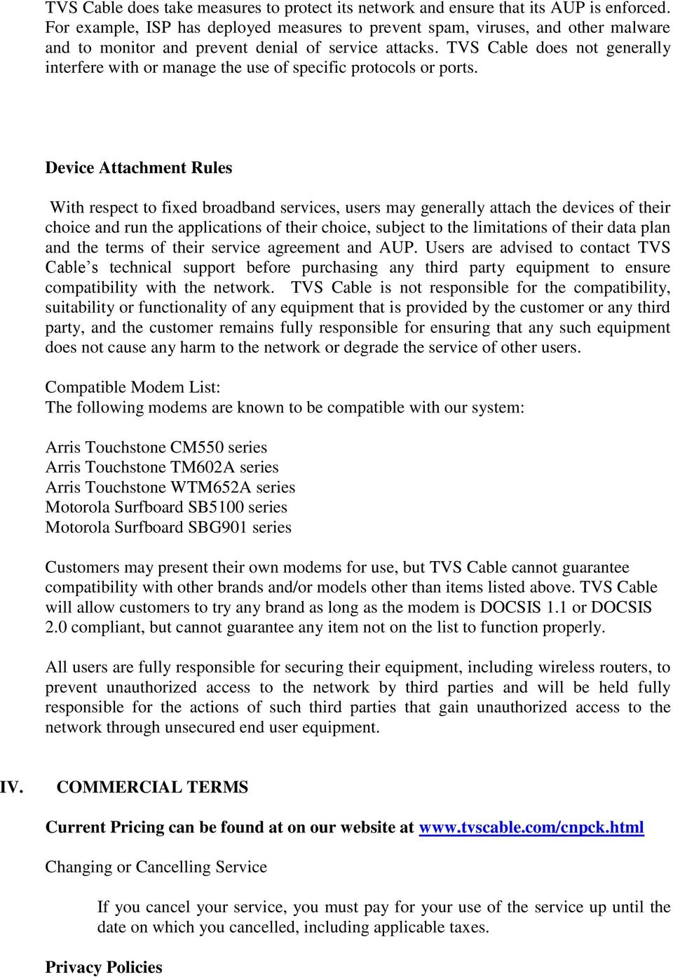 TVS Cable does not generally interfere with or manage the use of specific protocols or ports.