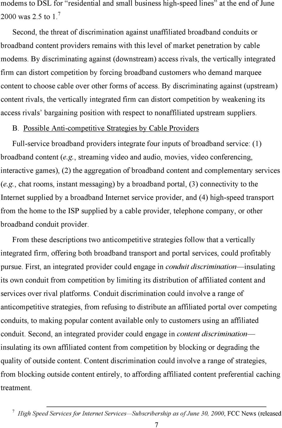 By discriminating against (downstream) access rivals, the vertically integrated firm can distort competition by forcing broadband customers who demand marquee content to choose cable over other forms