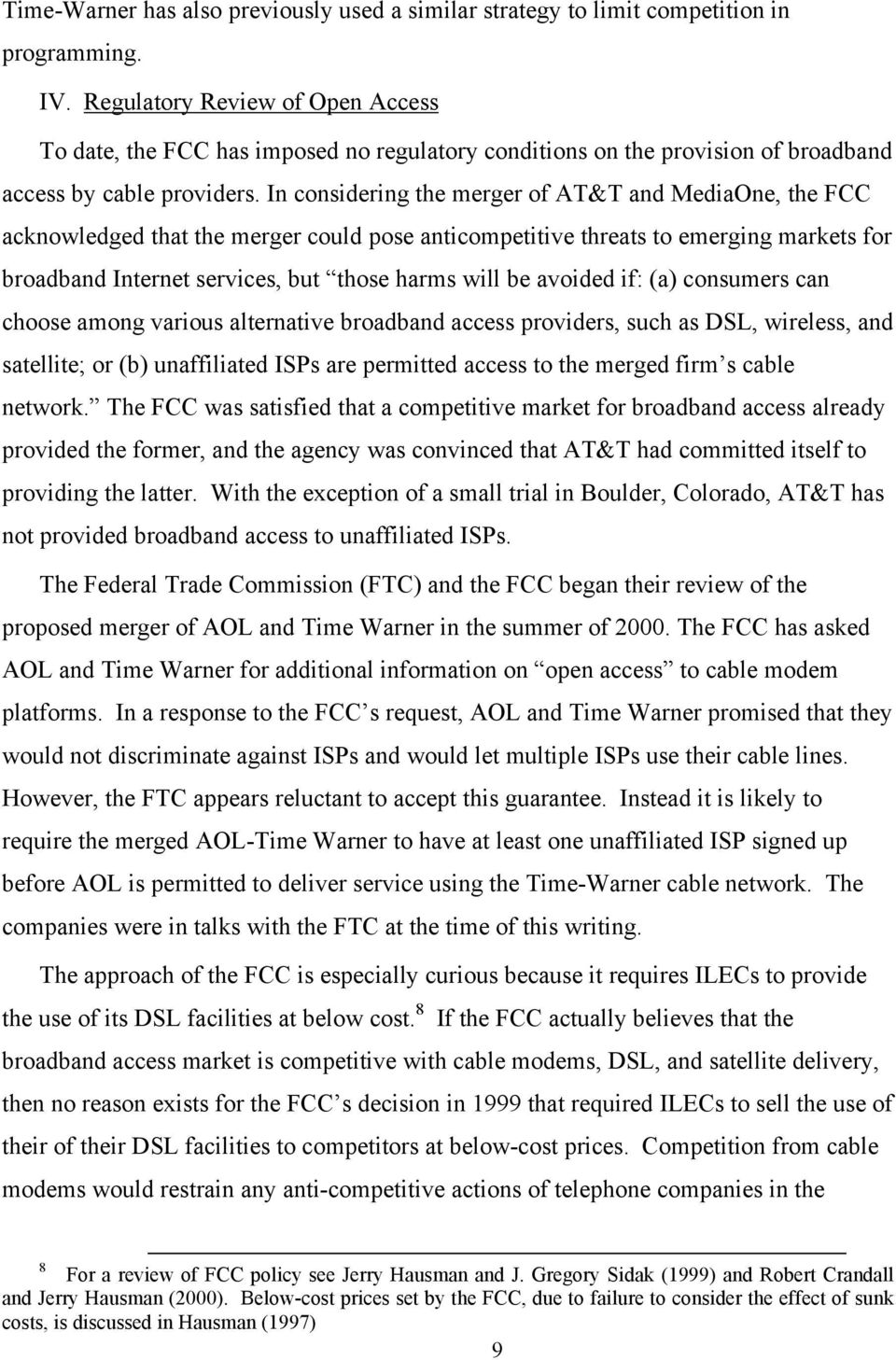 In considering the merger of AT&T and MediaOne, the FCC acknowledged that the merger could pose anticompetitive threats to emerging markets for broadband Internet services, but those harms will be