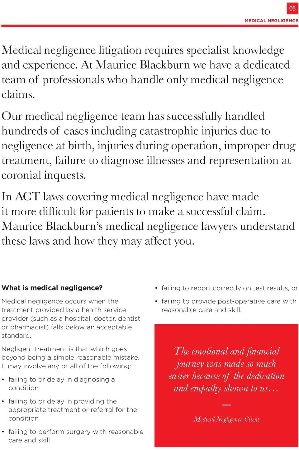Our medical negligence team has successfully handled hundreds of cases including catastrophic injuries due to negligence at birth, injuries during operation, improper drug treatment, failure to