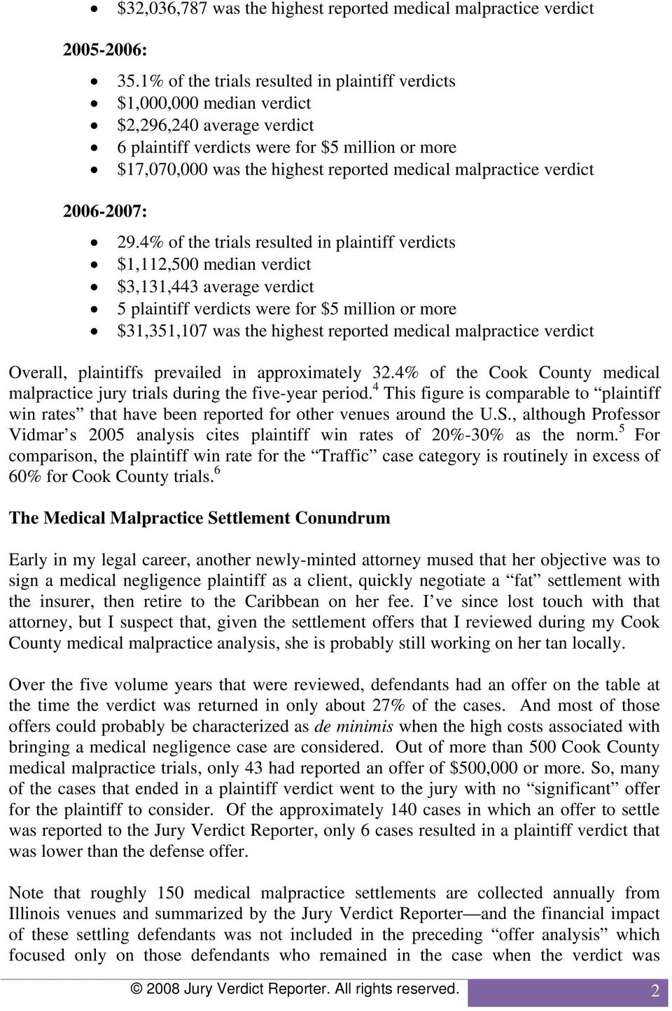 4% of the trials resulted in plaintiff s $1,112,500 median $3,131,443 average 5 plaintiff s were for $5 million or more $31,351,107 was the highest reported medical malpractice Overall, plaintiffs