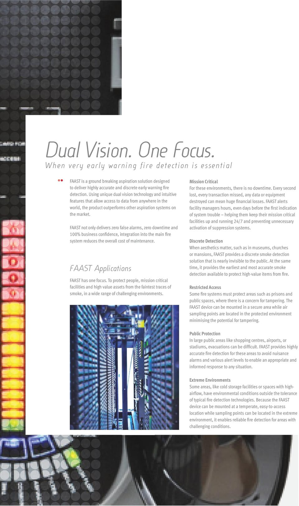 Using unique dual vision technology and intuitive features that allow access to data from anywhere in the world, the product outperforms other aspiration systems on the market.