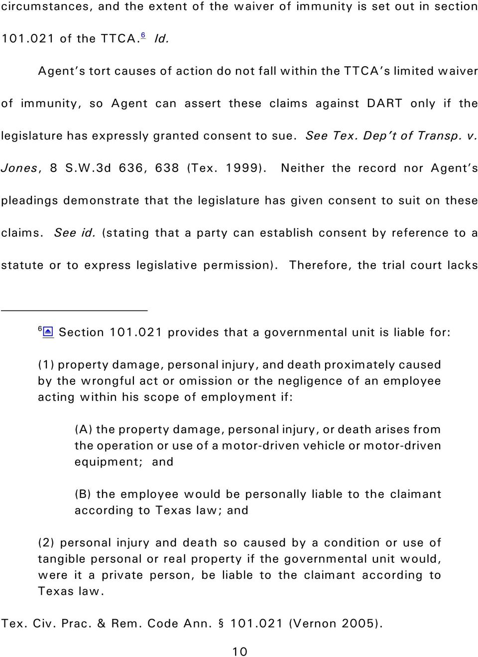 See Tex. Dep t of Transp. v. Jones, 8 S.W.3d 636, 638 (Tex. 1999). Neither the record nor Agent s pleadings demonstrate that the legislature has given consent to suit on these claims. See id.