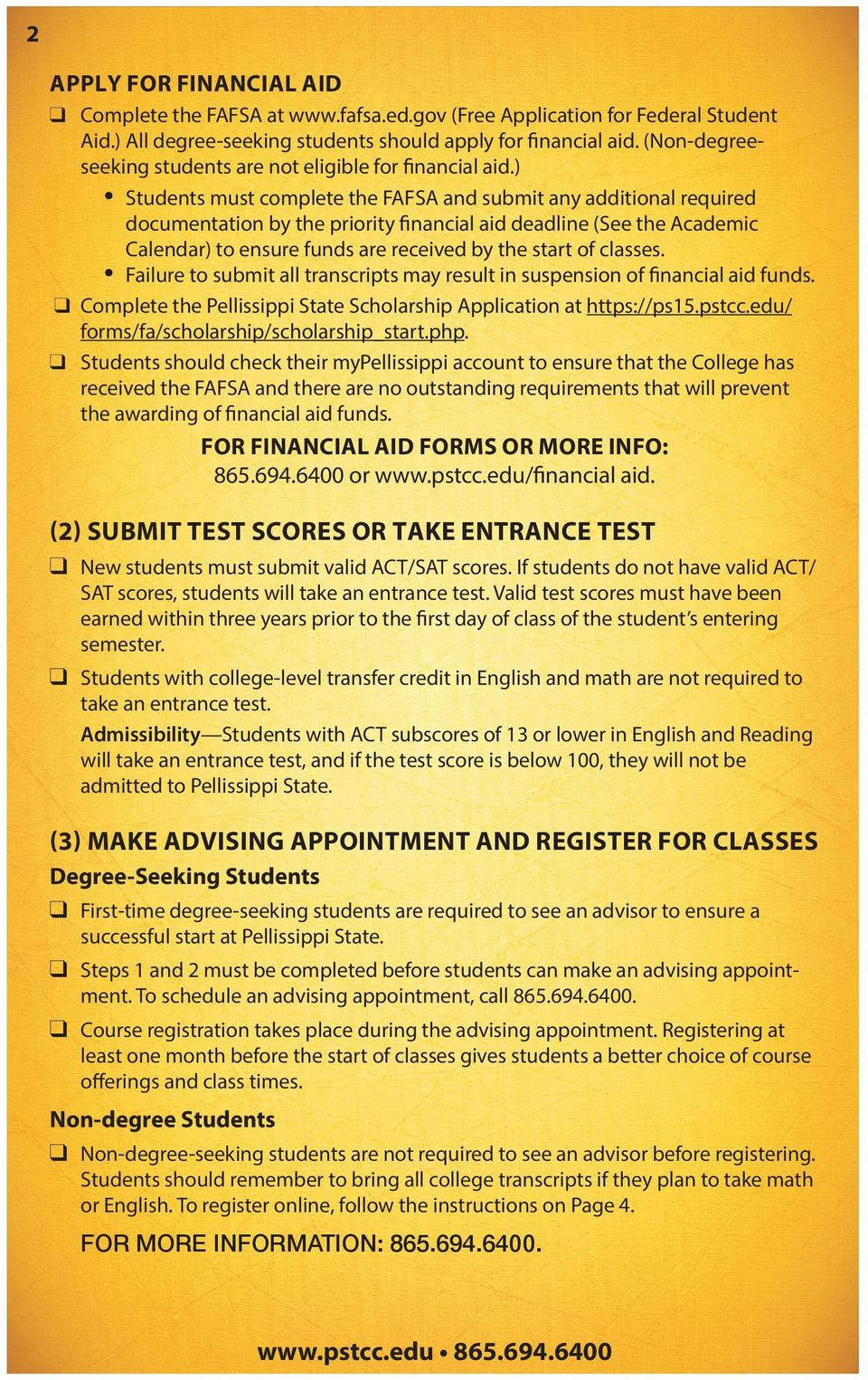 ) Students must complete the FAFSA and submit any additional required documentation by the priority financial aid deadline (See the Academic Calendar) to ensure funds are received by the start of