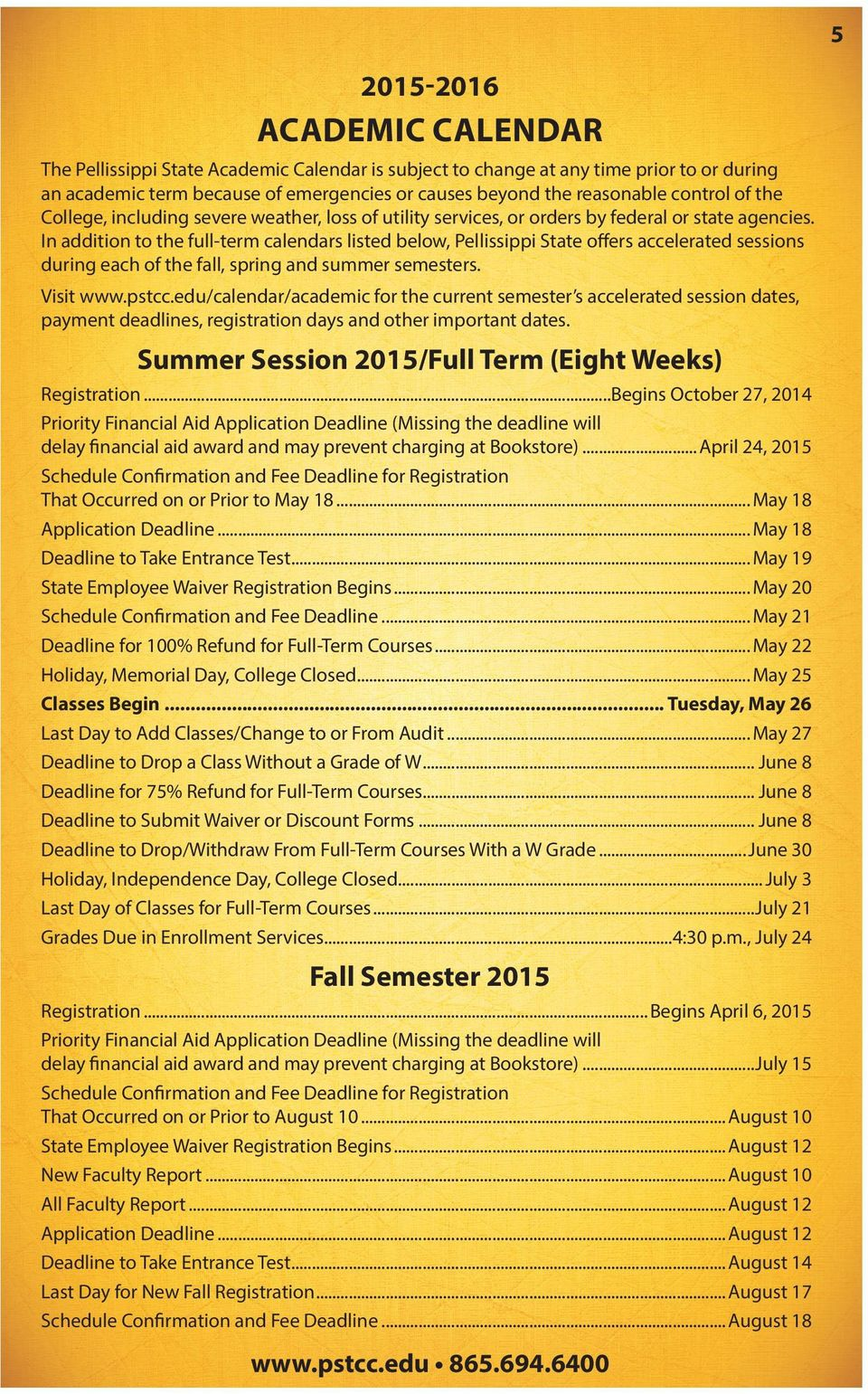 In addition to the full-term calendars listed below, Pellissippi State offers accelerated sessions during each of the fall, spring and summer semesters. Visit www.pstcc.