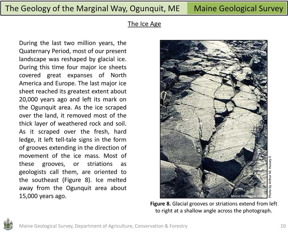 The last major ice sheet reached its greatest extent about 20,000 years ago and left its mark on the Ogunquit area.