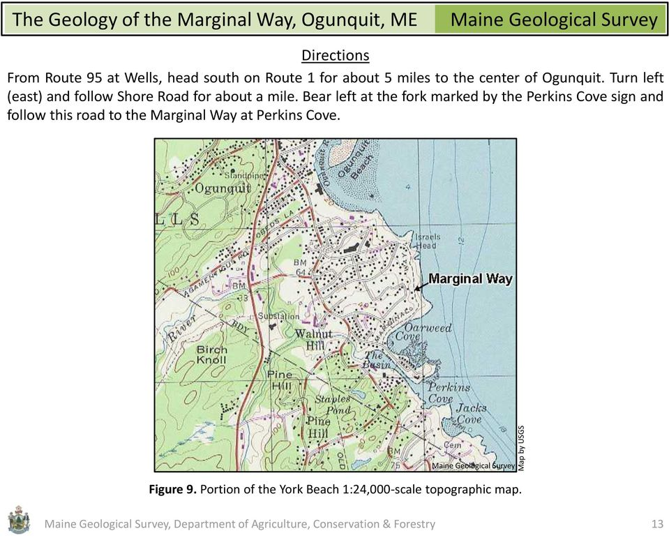 Bear left at the fork marked by the Perkins Cove sign and follow this road to the Marginal Way at