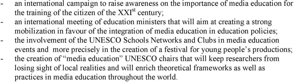 Schools Networks and Clubs in media education events and more precisely in the creation of a festival for young people s productions; - the creation of media education