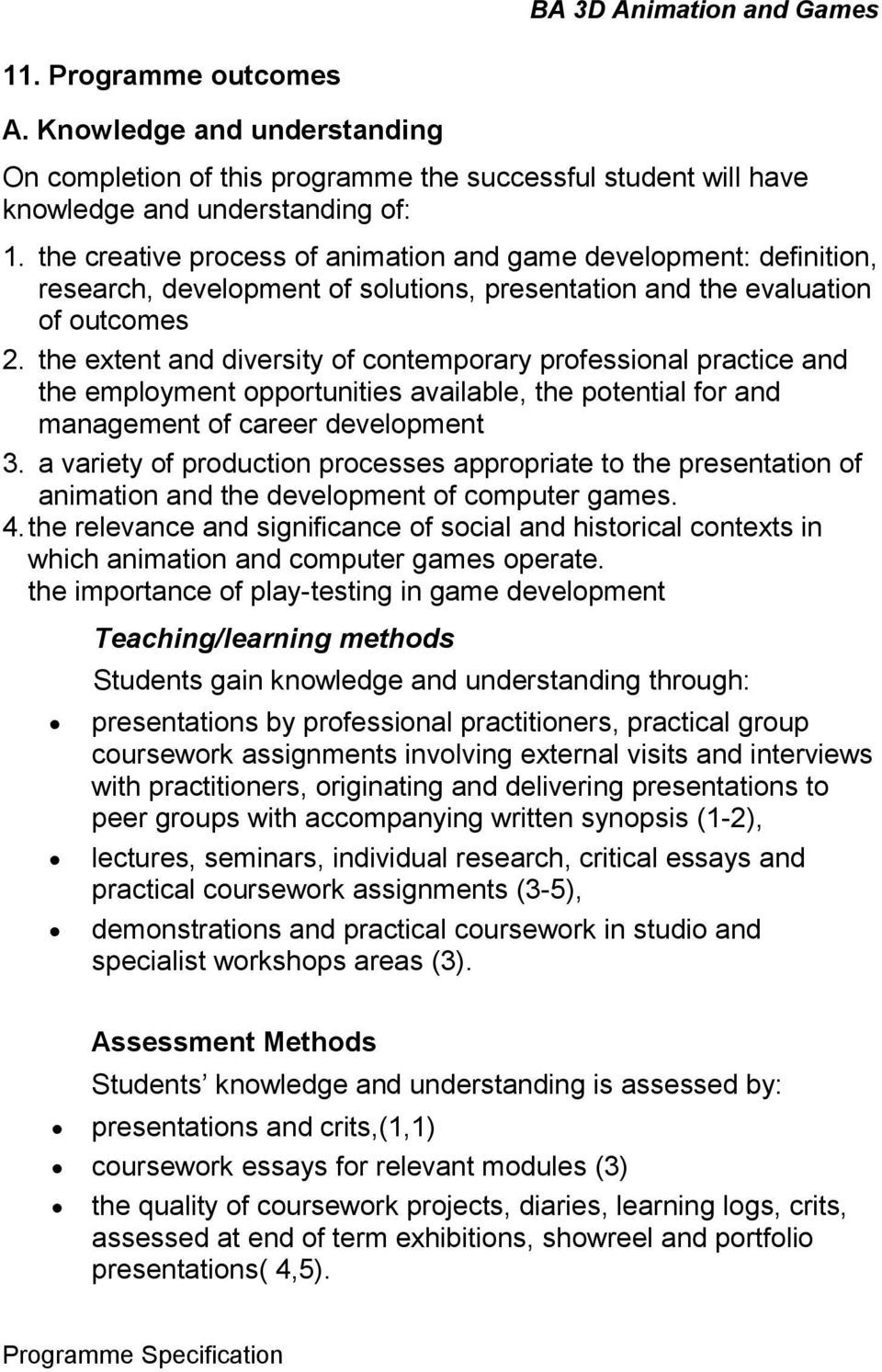 the extent and diversity of contemporary professional practice and the employment opportunities available, the potential for and management of career development 3.