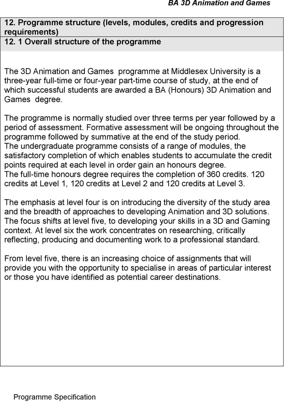 students are awarded a BA (Honours) 3D Animation and Games degree. The programme is normally studied over three terms per year followed by a period of assessment.
