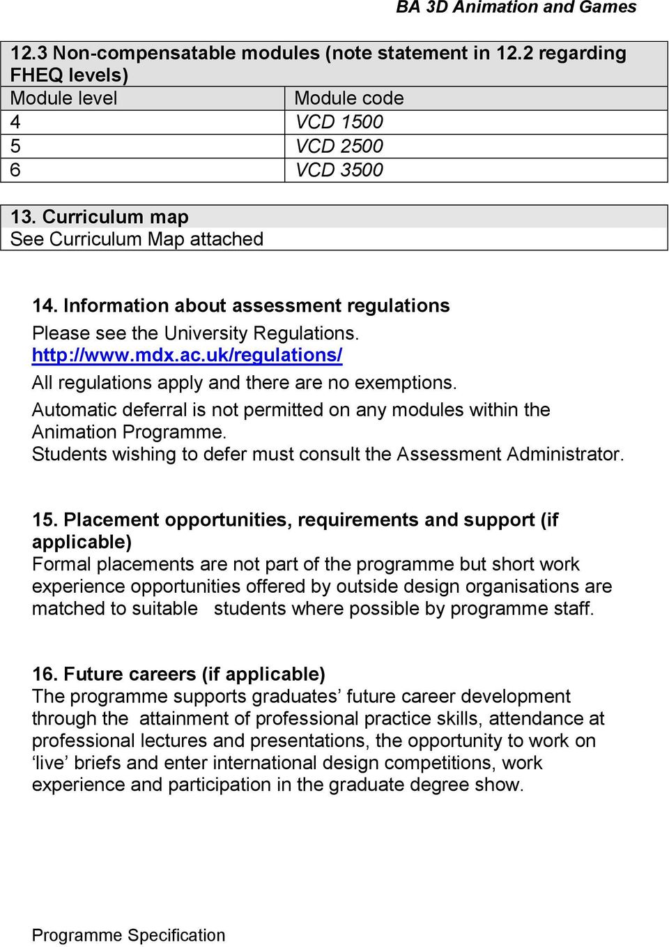 Automatic deferral is not permitted on any modules within the Animation Programme. Students wishing to defer must consult the Assessment Administrator. 15.