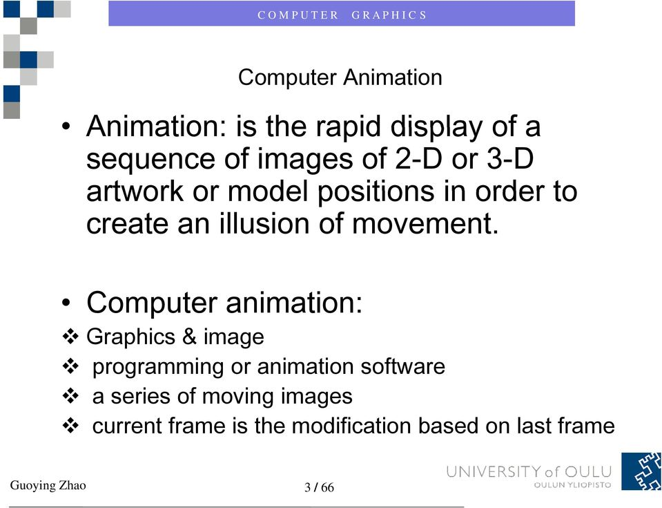 Computer animation: Graphics & image programming or animation software a series of