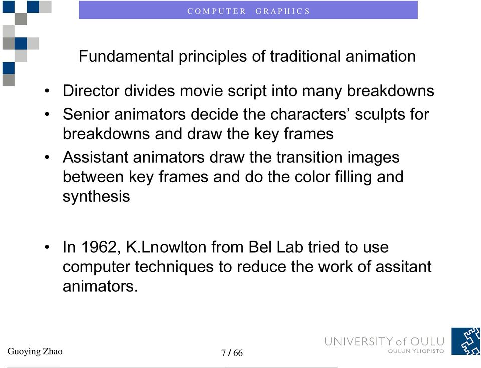 animators draw the transition images between key frames and do the color filling and synthesis In 1962,
